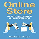 Online Store: The Simple Guide to Starting an E-commerce Business Audiobook by Madison Green Narrated by Donna Curry