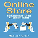 Online Store: The Simple Guide to Starting an E-commerce Business | Madison Green