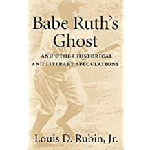 Babe Ruth's Ghost and Other Historical and Literary Speculations: And Other Historical and Literary Speculations