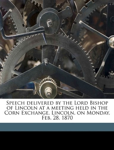 Download Speech delivered by the Lord Bishop of Lincoln at a meeting held in the Corn Exchange, Lincoln, on Monday, Feb. 28, 1870 Volume Talbot collection of British pamphlets pdf epub