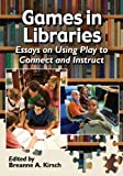 Games in Libraries, Breanne A. Kirsch, 0786474912