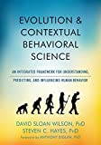 img - for Evolution and Contextual Behavioral Science: An Integrated Framework for Understanding, Predicting, and Influencing Human Behavior book / textbook / text book