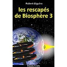 Les rescapés de Biosphère 3 (French Edition)