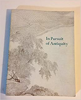 IN PURSUIT OF ANTIQUITY: CHINESE PAINTINGS OF THE MING AND CH'ING DYNASTIES FROM THE COLLECTION OF MR AND MRS EARL MORSE.
