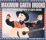 img - for Maximum Garth Brooks: The Unauthorised Biography of Garth Brooks (Maximum series) book / textbook / text book