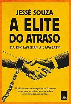 A elite do atraso: Da escravidão à Lava Jato por [Souza, Jessé]