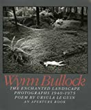 Wynn Bullock: The Enchanted Landscape, Photographs 1940-1975