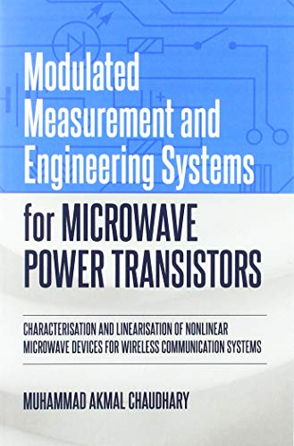 Modulated Measurement and Engineering Systems for Microwave Power Transistors: Characterisation and Linearisation of Nonlinear Microwave Devices for Wireless Communication Systems ()