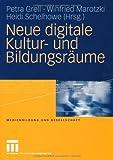 Neue digitale Kultur- und Bildungsräume, Grell, Petra and Marotzki, Winfried, 3531169580