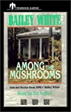 Among the Mushrooms, Bailey White, 159040193X