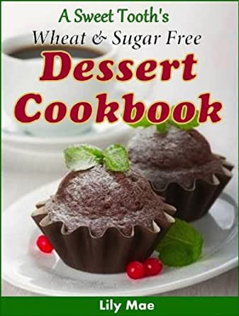 A Sweet Tooth's Wheat & Sugar Free Dessert Cookbook 25
