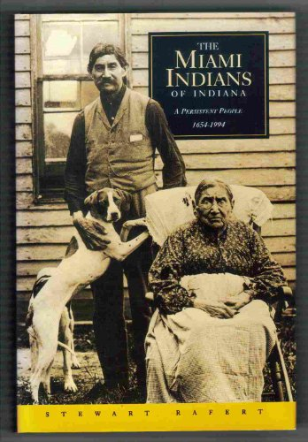 The Miami Indians of Indiana: A Persistent People, 1654-1994 Stewart Rafert