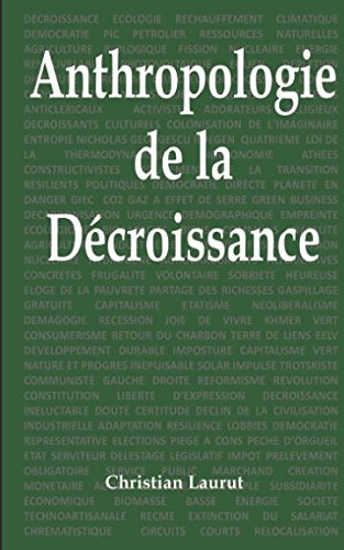 Anthropologie de la décroissance: Causerie en 5 parties et 66 questions Broché – 17 avril 2017 Christian Laurut Independently published 1522098348