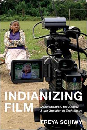 Indianizing Film: Decolonization, the Andes, and the Question of Technology (New Directions in International Studies (Paperback))
