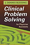 Clinical Problems Solving for Physician Assistants, Blessing, J. Dennis, 0803607695
