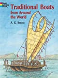 Traditional Boats from Around the World, A. G. Smith, 0486418669