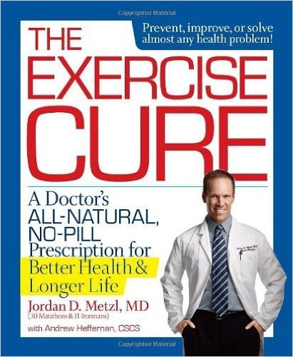 Download The Exercise Cure: A Doctor's All-Natural, No-Pill Prescription for Better Health and Longer Life (Hardback) - Common pdf epub