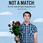 Not a Match: My True Tales of Online Dating Disasters | Brian Donovan