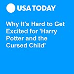 Why It's Hard to Get Excited for 'Harry Potter and the Cursed Child' | Kelly Lawler