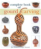 Complete Book of Gourd Carving, Ginger Summit and Jim Widess, 1402704429