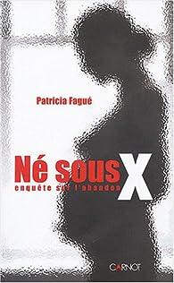 Né sous X : Enquête sur l'abandon par Patricia Fagué