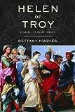 Helen of Troy: Goddess, Princess, Whore