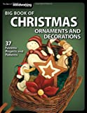 Big Book of Christmas Ornaments and Decorations: 37 Favorite Projects and Patterns