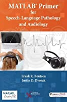 MATLAB Primer for Speech Language Pathology and Audiology