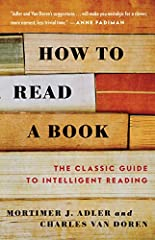 "With half a million copies in print, How to Read a Book is the best and most successful guide to reading comprehension for the general reader, completely rewritten and updated with new material.A CNN Book of the Week: ""Explains not just why w..."