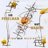 Two Men Walking by Ivo Perelman (2013-08-03)