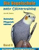 Die Vogelschule. Mehr Clickertraining für Papageien, Sittiche und andere Vögel