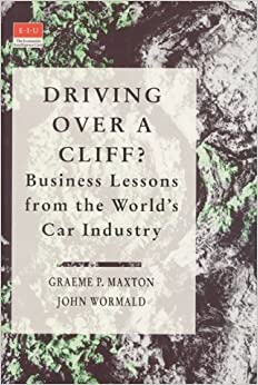 Driving Over a Cliff?: Business Lessons from the World's Car Industry (Economist Intelligence Unit)