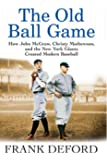The Old Ball Game: How John McGraw, Christy Mathewson, and the New York Giants Created Modern Baseball