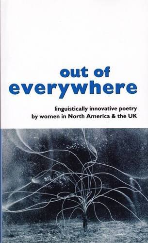 Out of Everywhere: Linguistically Innovative Poetry by Women in North America & the Uk