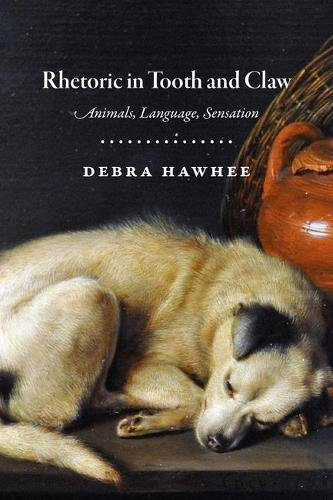 Rhetoric in Tooth and Claw: Animals, Language, Sensation by University of Chicago Press