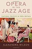 Opera in the Jazz Age: Cultural Politics in 1920s Britain