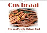 Ons braai - The real South African food 2016: Visual invitation to a traditional and typical South African barbecue, a delicious meaty braai. (Calvendo Food)
