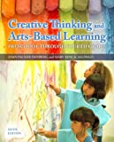 Creative Thinking and Arts-Based Learning : Preschool Through Fourth Grade, Isenberg, Joan and Jalongo, Mary R., 0132853361