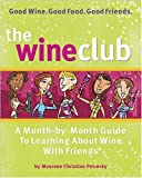 The Wine Club: A Month-by-Month Guide to Learning About Wine with Friends
