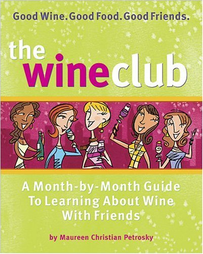 The Wine Club: A Month-by-Month Guide to Learning About Wine with Friends by Maureen Christian Petrosky