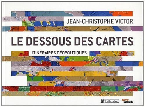Lire en ligne Le dessous des cartes : Itinéraires géopolitiques pdf