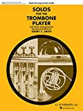 Solos for the Trombone Player: Trombone and Piano With Online Audio of Piano Accompaniments