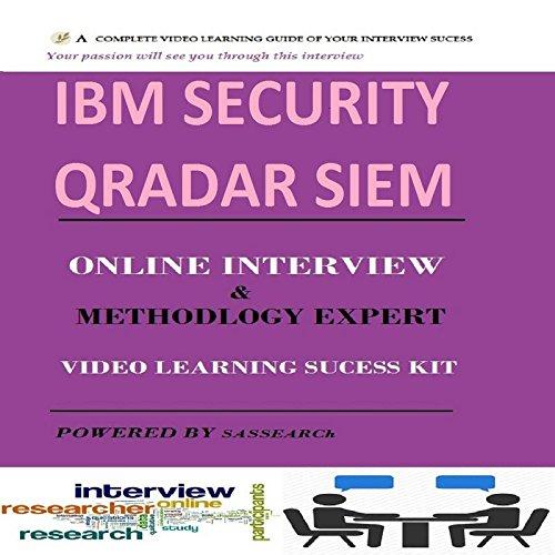 IBM SECURITY QRADAR SIEM ONLINE INTERVIEW AND METHODOLOGY EXPERT