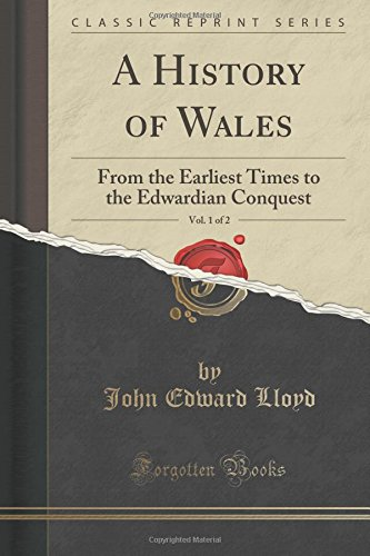 Download A History of Wales, Vol. 1 of 2: From the Earliest Times to the Edwardian Conquest (Classic Reprint) PDF