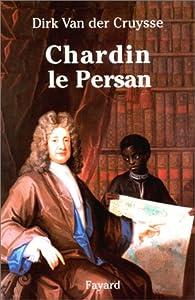 Chardin le persan par Dirk Van der Cruysse