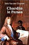 Chardin le persan par Van der Cruysse