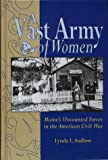 A Vast Army of Women : Maine's Uncounted Forces in the American Civil War, Sudlow, Lynda, 1577470494