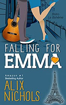 Falling for Emma: A funny and inspirational romance about learning to live again (Bistro La Bohème - From Paris with Love Book 2) by [Nichols, Alix]