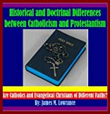 Historical and Doctrinal Differences between Catholicism and Protestantism