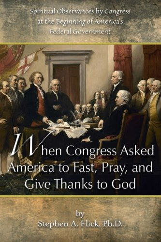 When Congress Asked America to Fast, Pray, and Give Thanks to God: Spiritual Observances by Congress at the Beginning of America's Federal Government